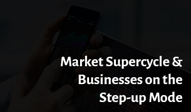 Market Supercycle & Businesses on the Step-up Mode