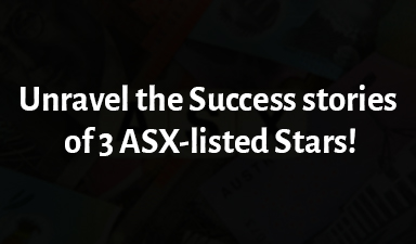 Unravel the Success stories of 3 ASX-listed Stars!